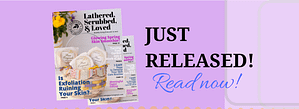 Lathered, Scrubbed, & Loved Magazine | March 2018